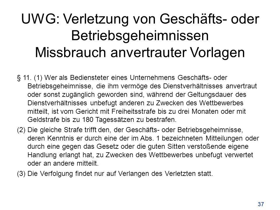 UWG: Verletzung von Geschäfts- oder Betriebsgeheimnissen Missbrauch anvertrauter Vorlagen § 11. (1) Wer als Bediensteter eines Unternehmens Geschäfts-