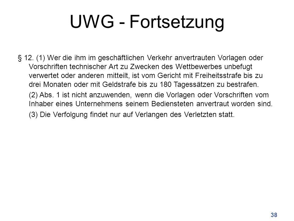 UWG - Fortsetzung § 12. (1) Wer die ihm im geschäftlichen Verkehr anvertrauten Vorlagen oder Vorschriften technischer Art zu Zwecken des Wettbewerbes