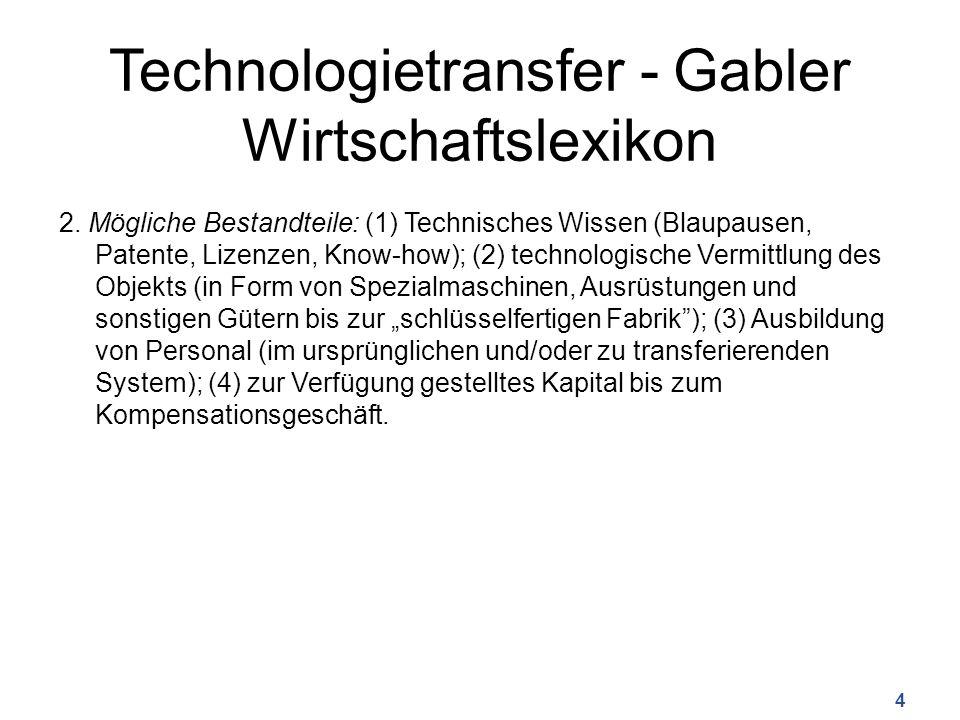 Technologietransfer - Gabler Wirtschaftslexikon 2. Mögliche Bestandteile: (1) Technisches Wissen (Blaupausen, Patente, Lizenzen, Know-how); (2) techno