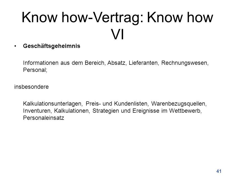 Know how-Vertrag: Know how VI Geschäftsgeheimnis Informationen aus dem Bereich, Absatz, Lieferanten, Rechnungswesen, Personal; insbesondere Kalkulatio