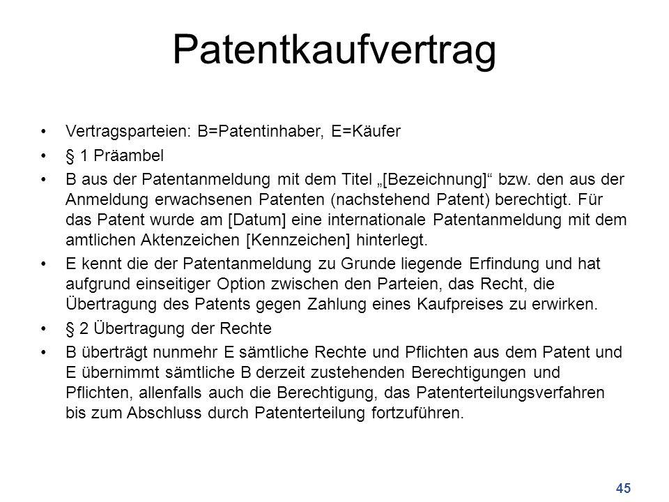 """Patentkaufvertrag Vertragsparteien: B=Patentinhaber, E=Käufer § 1 Präambel B aus der Patentanmeldung mit dem Titel """"[Bezeichnung] bzw."""