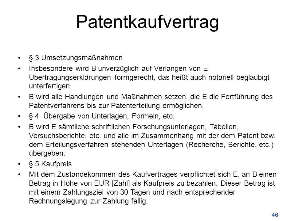 Patentkaufvertrag § 3 Umsetzungsmaßnahmen Insbesondere wird B unverzüglich auf Verlangen von E Übertragungserklärungen formgerecht, das heißt auch not