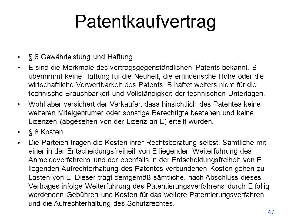 Patentkaufvertrag § 6 Gewährleistung und Haftung E sind die Merkmale des vertragsgegenständlichen Patents bekannt. B übernimmt keine Haftung für die N
