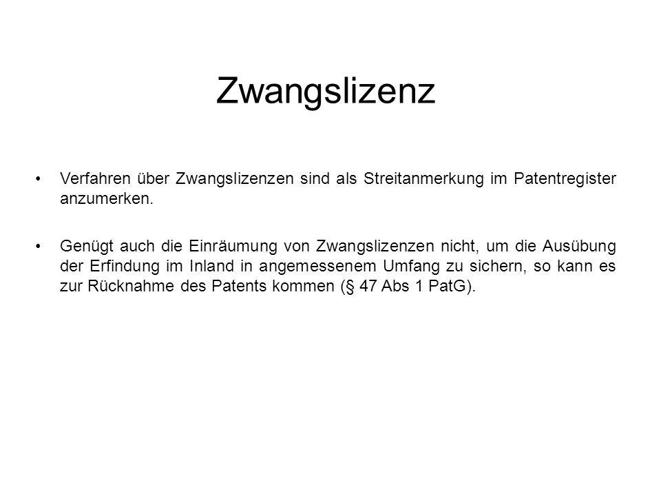 Zwangslizenz Verfahren über Zwangslizenzen sind als Streitanmerkung im Patentregister anzumerken.