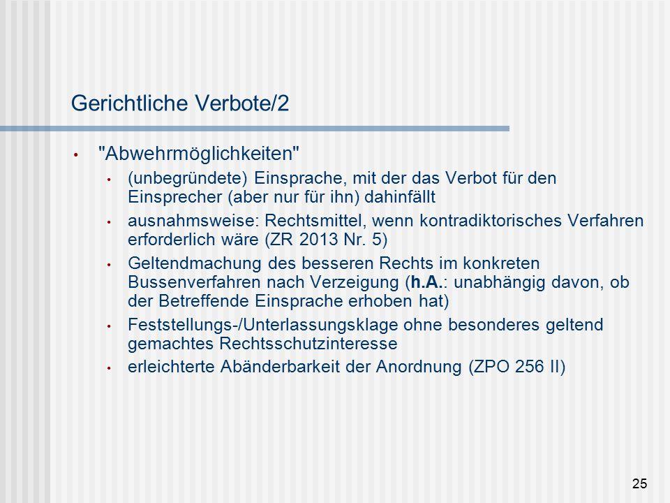 Gerichtliche Verbote/2 Abwehrmöglichkeiten (unbegründete) Einsprache, mit der das Verbot für den Einsprecher (aber nur für ihn) dahinfällt ausnahmsweise: Rechtsmittel, wenn kontradiktorisches Verfahren erforderlich wäre (ZR 2013 Nr.
