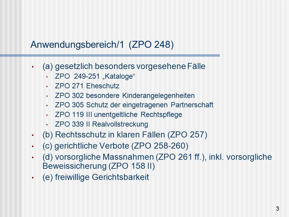 """3 Anwendungsbereich/1 (ZPO 248) (a) gesetzlich besonders vorgesehene Fälle ZPO 249-251 """"Kataloge ZPO 271 Eheschutz ZPO 302 besondere Kinderangelegenheiten ZPO 305 Schutz der eingetragenen Partnerschaft ZPO 119 III unentgeltliche Rechtspflege ZPO 339 II Realvollstreckung (b) Rechtsschutz in klaren Fällen (ZPO 257) (c) gerichtliche Verbote (ZPO 258-260) (d) vorsorgliche Massnahmen (ZPO 261 ff.), inkl."""
