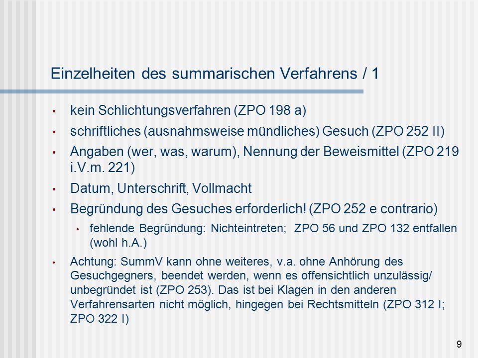 9 Einzelheiten des summarischen Verfahrens / 1 kein Schlichtungsverfahren (ZPO 198 a) schriftliches (ausnahmsweise mündliches) Gesuch (ZPO 252 II) Angaben (wer, was, warum), Nennung der Beweismittel (ZPO 219 i.V.m.