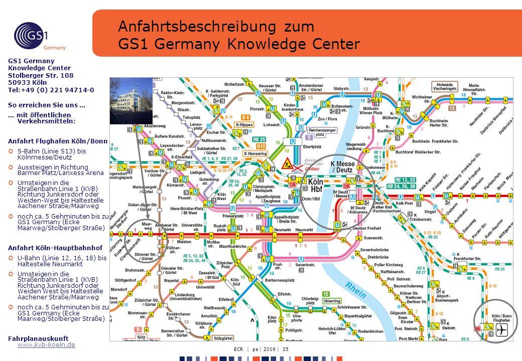 ECR | pe | 2009 | 35 Anfahrtsbeschreibung zum GS1 Germany Knowledge Center GS1 Germany Knowledge Center Stolberger Str. 108 50933 Köln Tel:+49 (0) 221