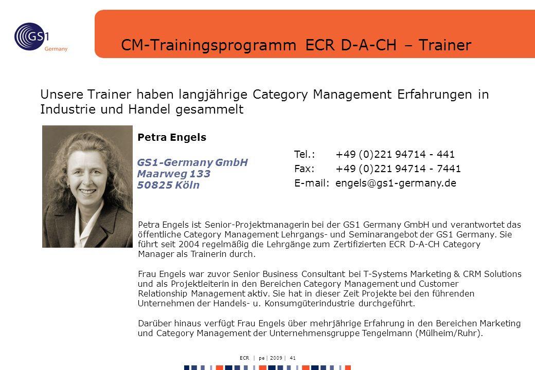 ECR | pe | 2009 | 41 CM-Trainingsprogramm ECR D-A-CH – Trainer Unsere Trainer haben langjährige Category Management Erfahrungen in Industrie und Hande