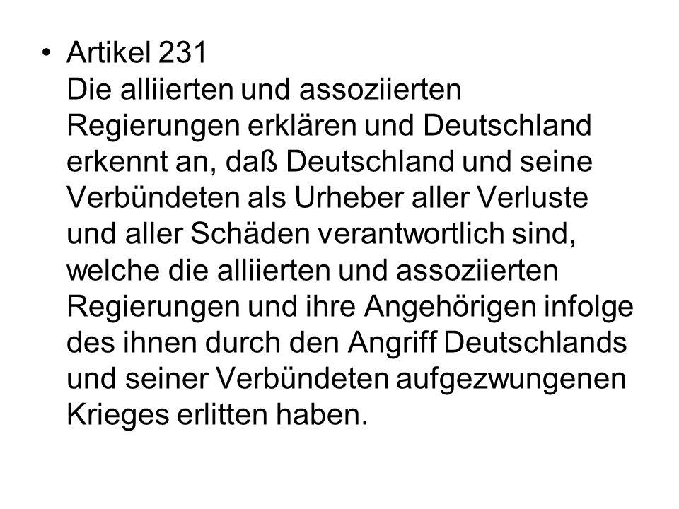 Artikel 231 Die alliierten und assoziierten Regierungen erklären und Deutschland erkennt an, daß Deutschland und seine Verbündeten als Urheber aller V