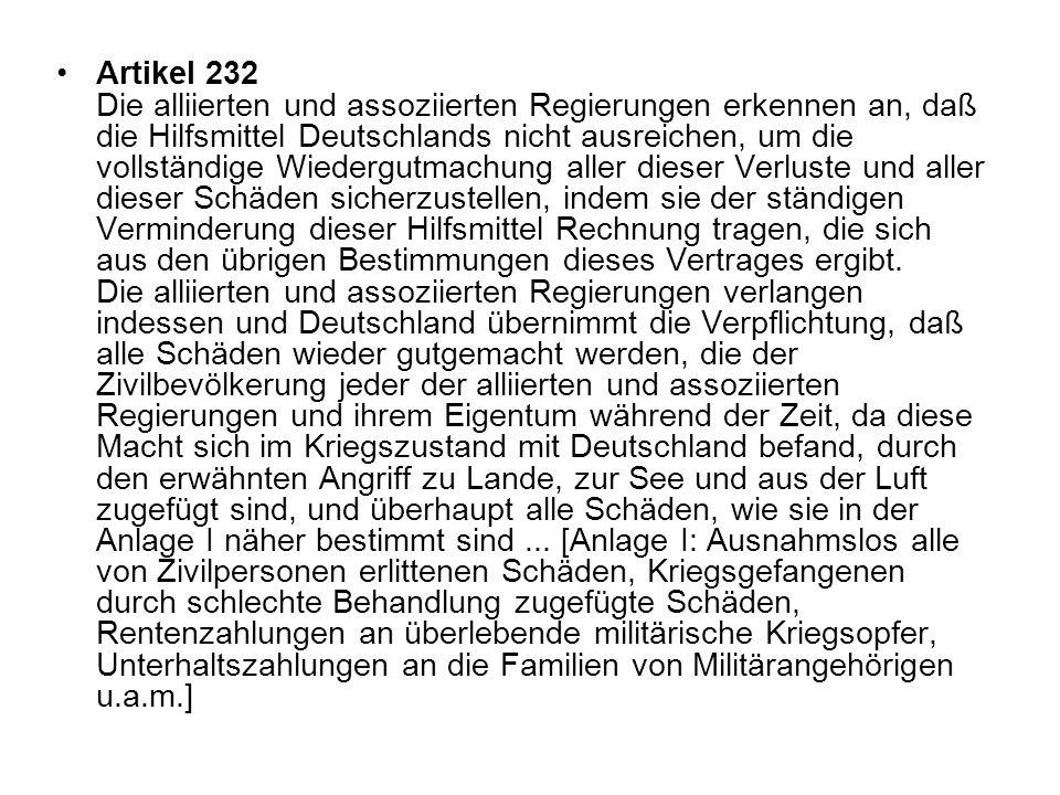 Artikel 232 Die alliierten und assoziierten Regierungen erkennen an, daß die Hilfsmittel Deutschlands nicht ausreichen, um die vollständige Wiedergutm