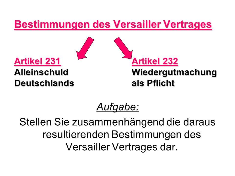 Bestimmungen des Versailler Vertrages Artikel 231Artikel 232 AlleinschuldWiedergutmachung Deutschlandsals Pflicht Aufgabe: Stellen Sie zusammenhängend
