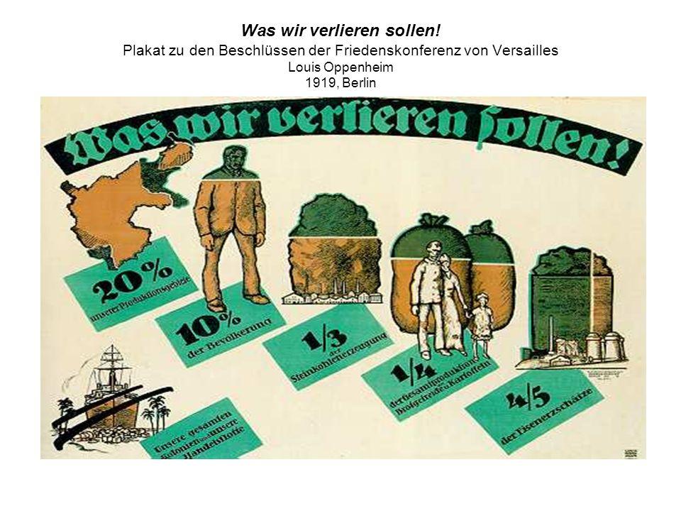 Was wir verlieren sollen! Plakat zu den Beschlüssen der Friedenskonferenz von Versailles Louis Oppenheim 1919, Berlin
