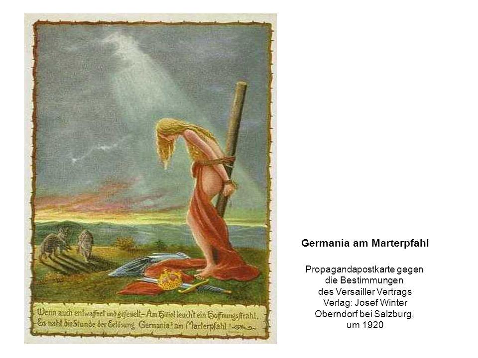 Germania am Marterpfahl Propagandapostkarte gegen die Bestimmungen des Versailler Vertrags Verlag: Josef Winter Oberndorf bei Salzburg, um 1920