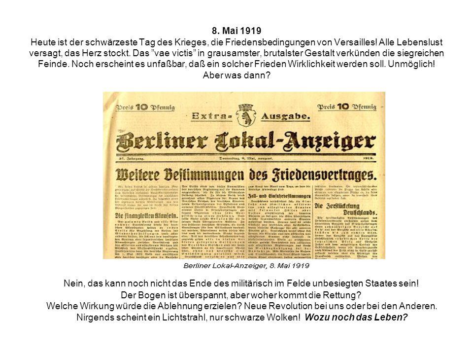 """8. Mai 1919 Heute ist der schwärzeste Tag des Krieges, die Friedensbedingungen von Versailles! Alle Lebenslust versagt, das Herz stockt. Das """"vae vict"""