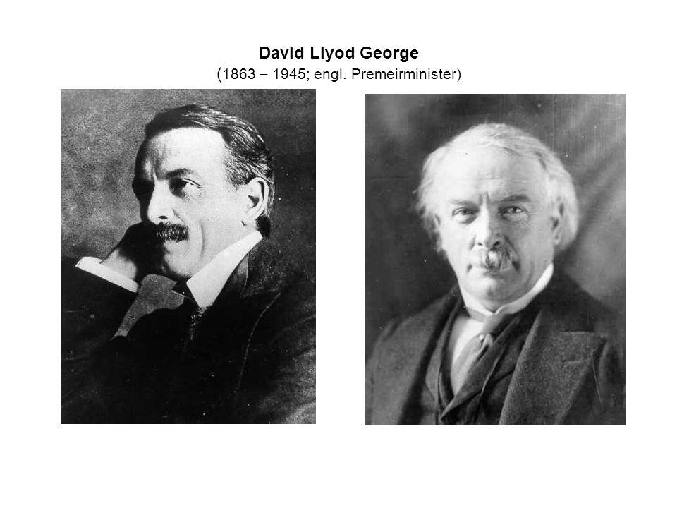 David Llyod George ( 1863 – 1945; engl. Premeirminister)