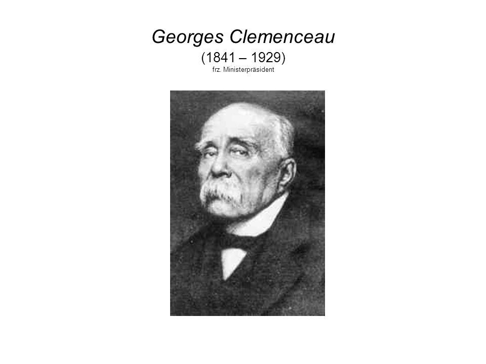Georges Clemenceau (1841 – 1929) frz. Ministerpräsident