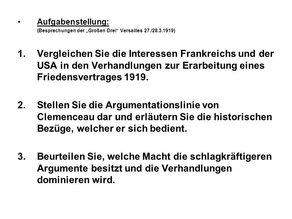 """Aufgabenstellung: (Besprechungen der """"Großen Drei"""" Versailles 27./28.3.1919) 1.Vergleichen Sie die Interessen Frankreichs und der USA in den Verhandlu"""