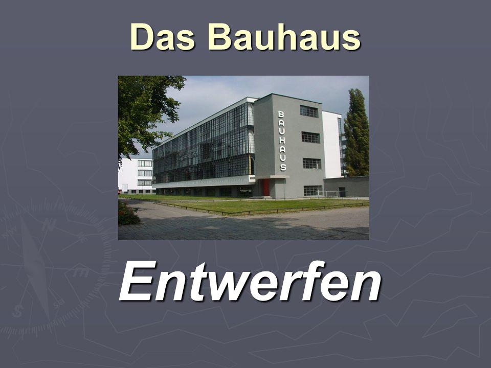 Das Bauhaus Entwerfen