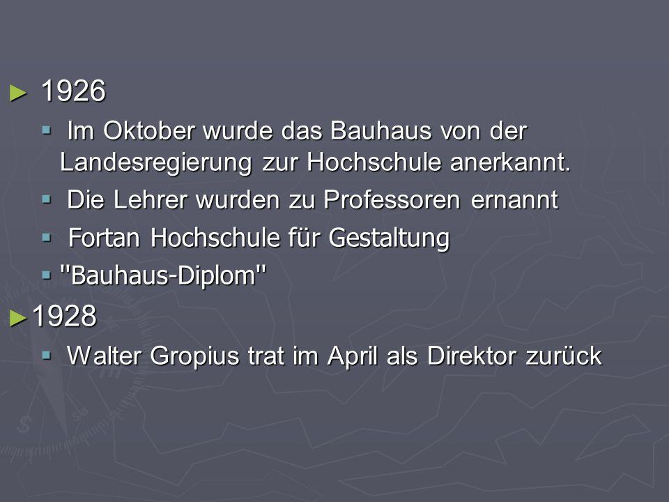 ► 1926  Im Oktober wurde das Bauhaus von der Landesregierung zur Hochschule anerkannt.