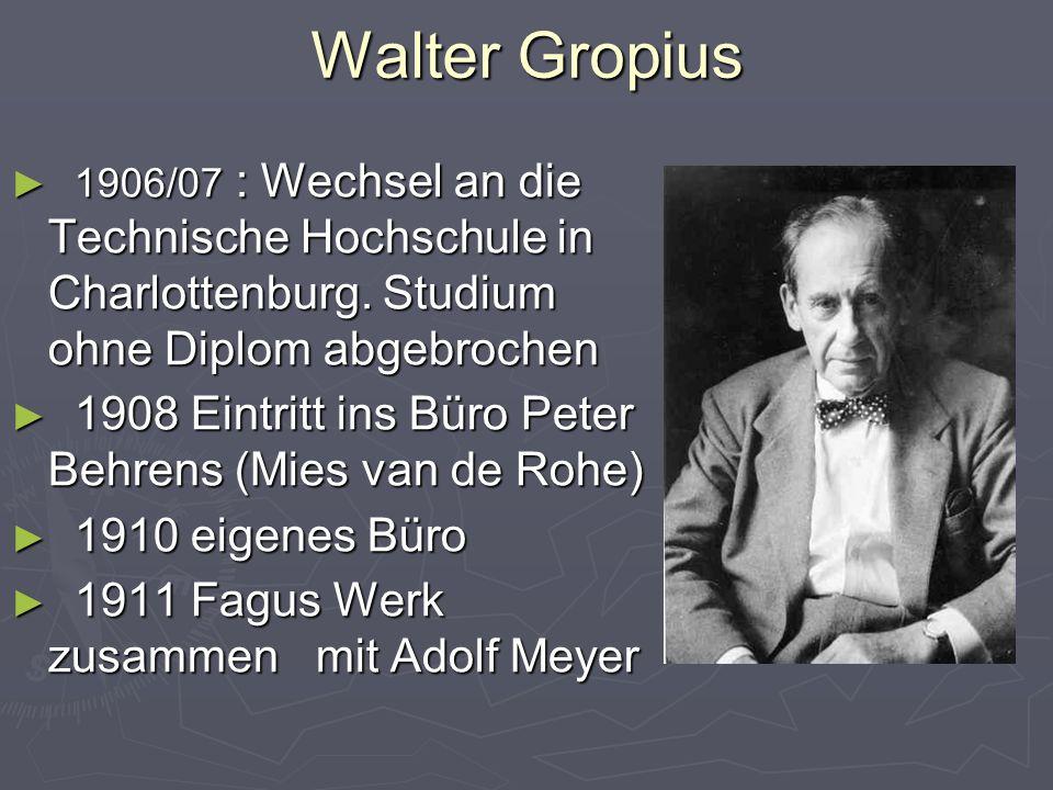 Walter Gropius ► 1906/07 : Wechsel an die Technische Hochschule in Charlottenburg.