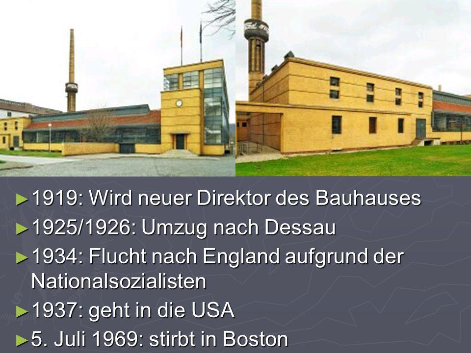 ► 1919: Wird neuer Direktor des Bauhauses ► 1925/1926: Umzug nach Dessau ► 1934: Flucht nach England aufgrund der Nationalsozialisten ► 1937: geht in die USA ► 5.
