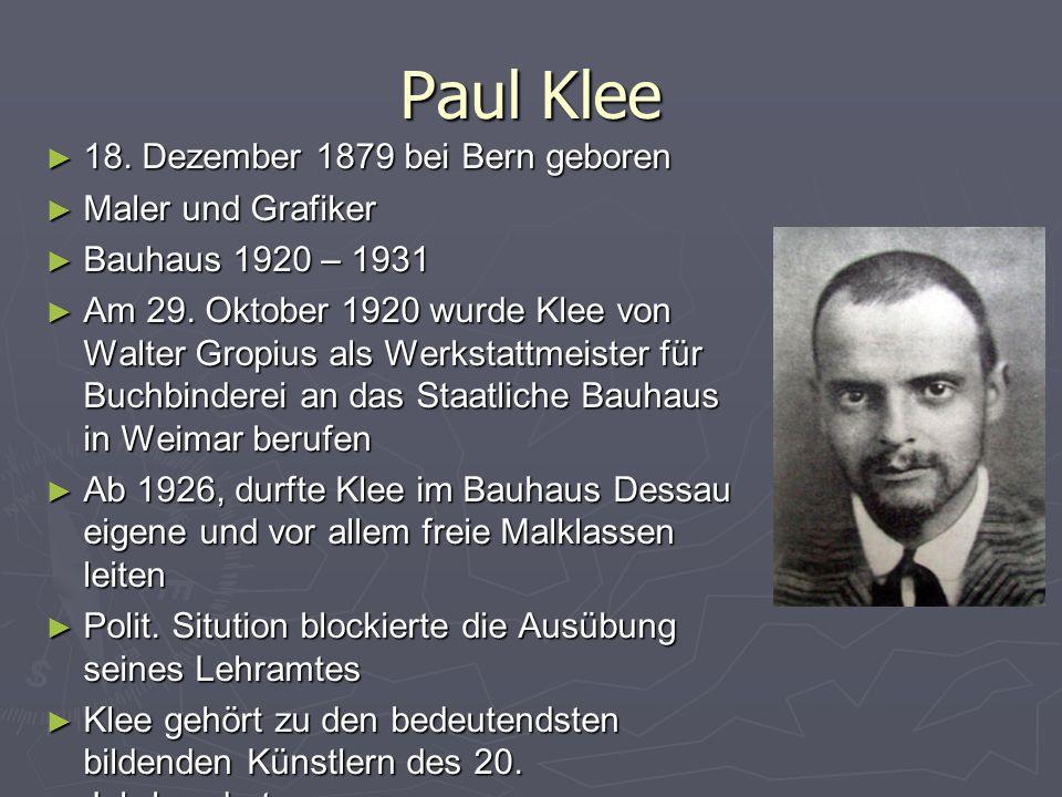 Paul Klee ► 18. Dezember 1879 bei Bern geboren ► Maler und Grafiker ► Bauhaus 1920 – 1931 ► Am 29.