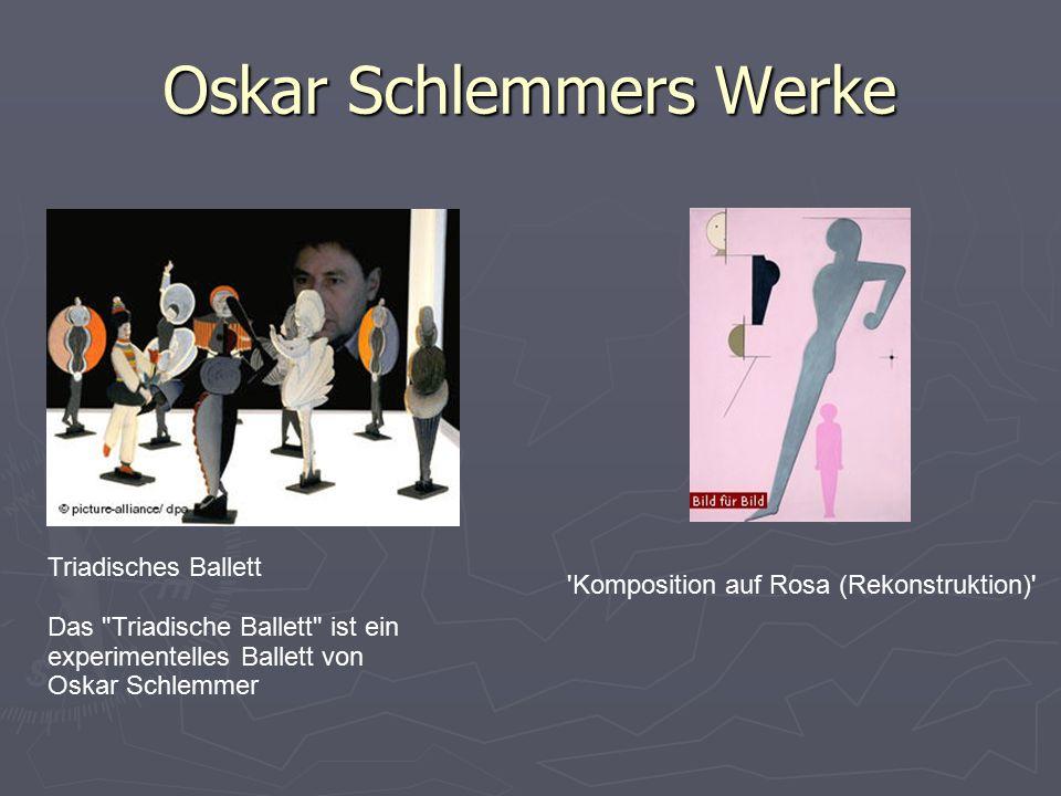 Triadisches Ballett Das Triadische Ballett ist ein experimentelles Ballett von Oskar Schlemmer Oskar Schlemmers Werke Komposition auf Rosa (Rekonstruktion)