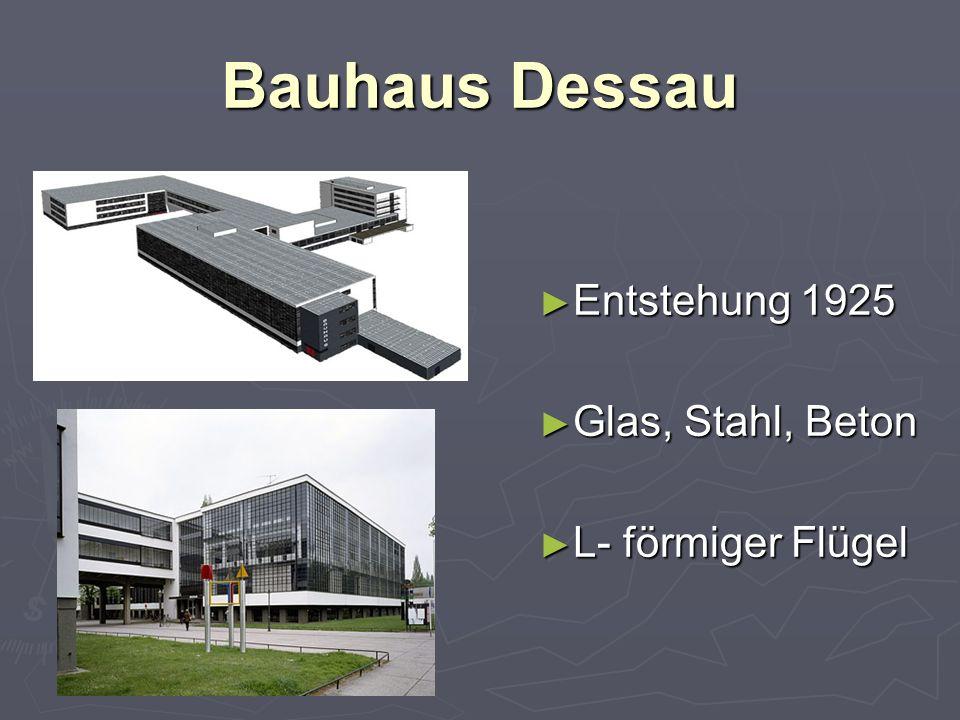 Bauhaus Dessau ► Entstehung 1925 ► Glas, Stahl, Beton ► L- förmiger Flügel