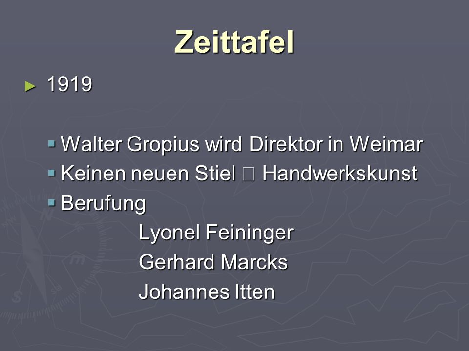 ► 1919  Walter Gropius wird Direktor in Weimar  Keinen neuen Stiel  Handwerkskunst  Berufung Lyonel Feininger Gerhard Marcks Johannes Itten Zeittafel