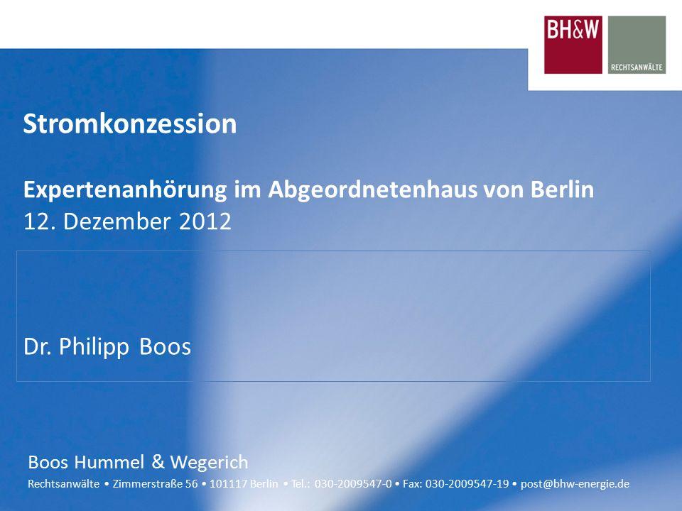 Boos Hummel & Wegerich Rechtsanwälte Zimmerstraße 56 101117 Berlin Tel.: 030-2009547-0 Fax: 030-2009547-19 post@bhw-energie.de Stromkonzession Expertenanhörung im Abgeordnetenhaus von Berlin 12.