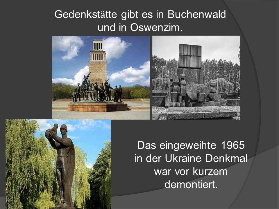 Gedenkst ӓ tte gibt es in Buchenwald und in Oswenzim.