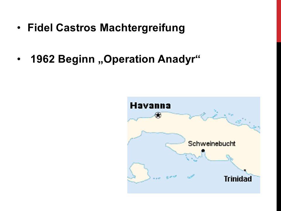 "Fidel Castros Machtergreifung 1962 Beginn ""Operation Anadyr"""