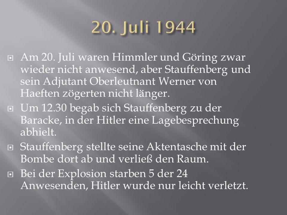  Am 20. Juli waren Himmler und Göring zwar wieder nicht anwesend, aber Stauffenberg und sein Adjutant Oberleutnant Werner von Haeften zögerten nicht