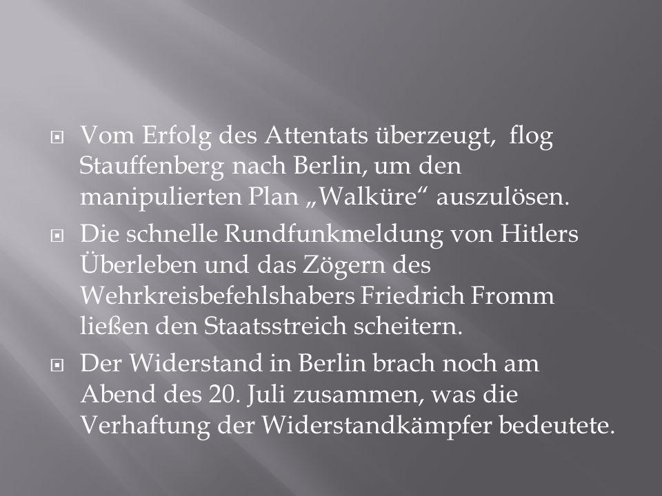 """ Vom Erfolg des Attentats überzeugt, flog Stauffenberg nach Berlin, um den manipulierten Plan """"Walküre"""" auszulösen.  Die schnelle Rundfunkmeldung vo"""