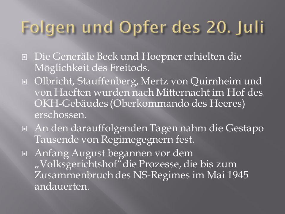 Die Generäle Beck und Hoepner erhielten die Möglichkeit des Freitods.  Olbricht, Stauffenberg, Mertz von Quirnheim und von Haeften wurden nach Mitt