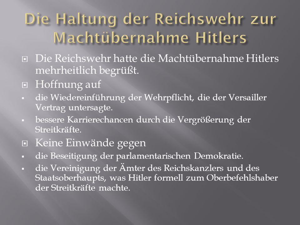  Die Reichswehr hatte die Machtübernahme Hitlers mehrheitlich begrüßt.  Hoffnung auf  die Wiedereinführung der Wehrpflicht, die der Versailler Vert