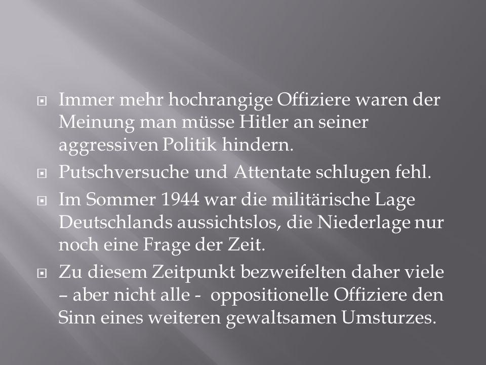  Immer mehr hochrangige Offiziere waren der Meinung man müsse Hitler an seiner aggressiven Politik hindern.  Putschversuche und Attentate schlugen f