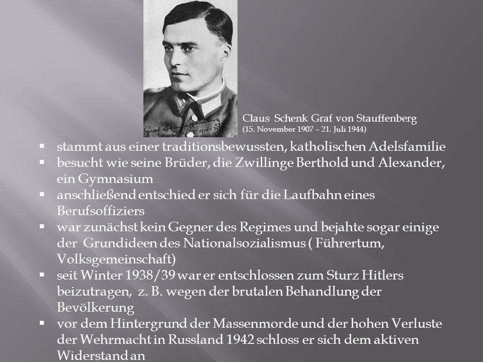 Claus Schenk Graf von Stauffenberg (15. November 1907 – 21. Juli 1944)  stammt aus einer traditionsbewussten, katholischen Adelsfamilie  besucht wie