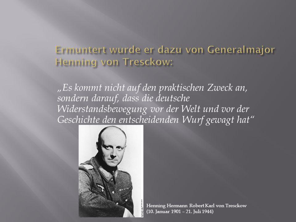 """""""Es kommt nicht auf den praktischen Zweck an, sondern darauf, dass die deutsche Widerstandsbewegung vor der Welt und vor der Geschichte den entscheide"""