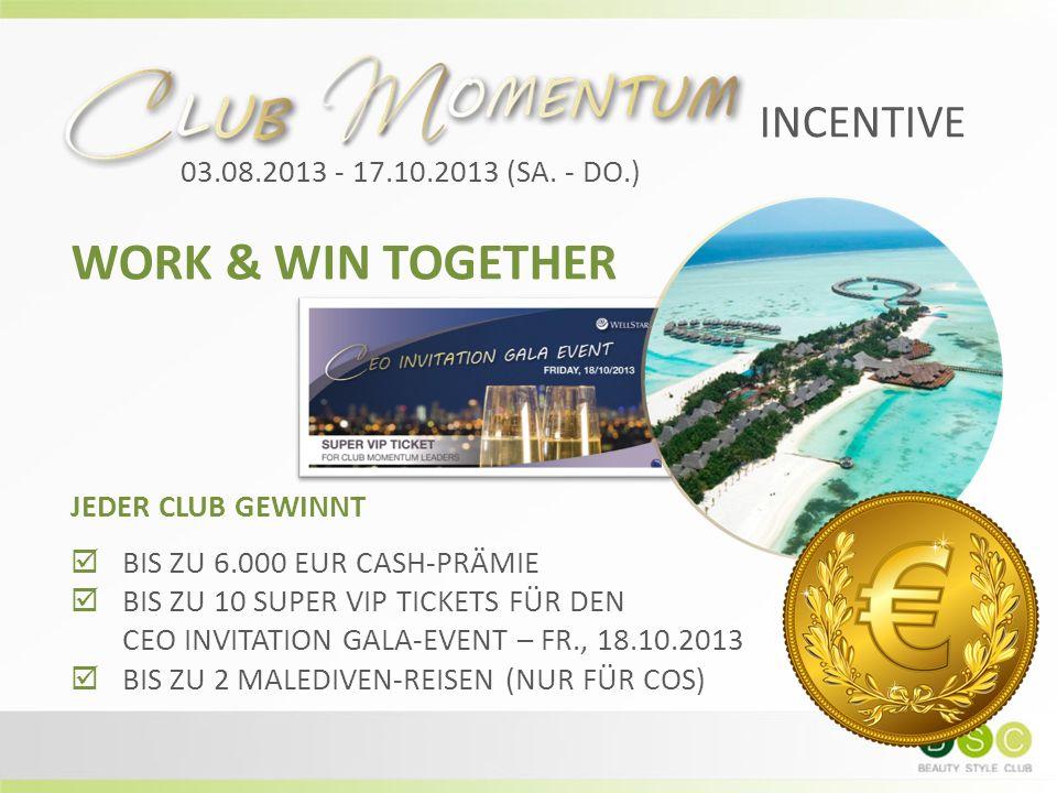 INCENTIVE 03.08.2013 - 17.10.2013 (SA. - DO.) WORK & WIN TOGETHER JEDER CLUB GEWINNT  BIS ZU 6.000 EUR CASH-PRÄMIE  BIS ZU 10 SUPER VIP TICKETS FÜR