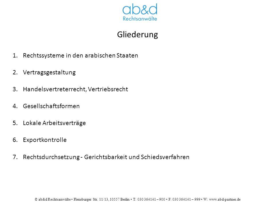 © ab&d Rechtsanwälte Flensburger Str. 11/13, 10557 Berlin T: 030 364141 – 900 F: 030 364141 – 999 W: www.abd-partner.de 1.Rechtssysteme in den arabisc