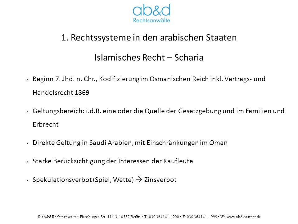 © ab&d Rechtsanwälte Flensburger Str. 11/13, 10557 Berlin T: 030 364141 – 900 F: 030 364141 – 999 W: www.abd-partner.de 1. Rechtssysteme in den arabis