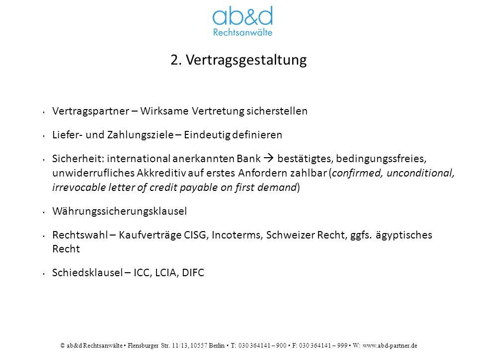 © ab&d Rechtsanwälte Flensburger Str. 11/13, 10557 Berlin T: 030 364141 – 900 F: 030 364141 – 999 W: www.abd-partner.de 2. Vertragsgestaltung Vertrags