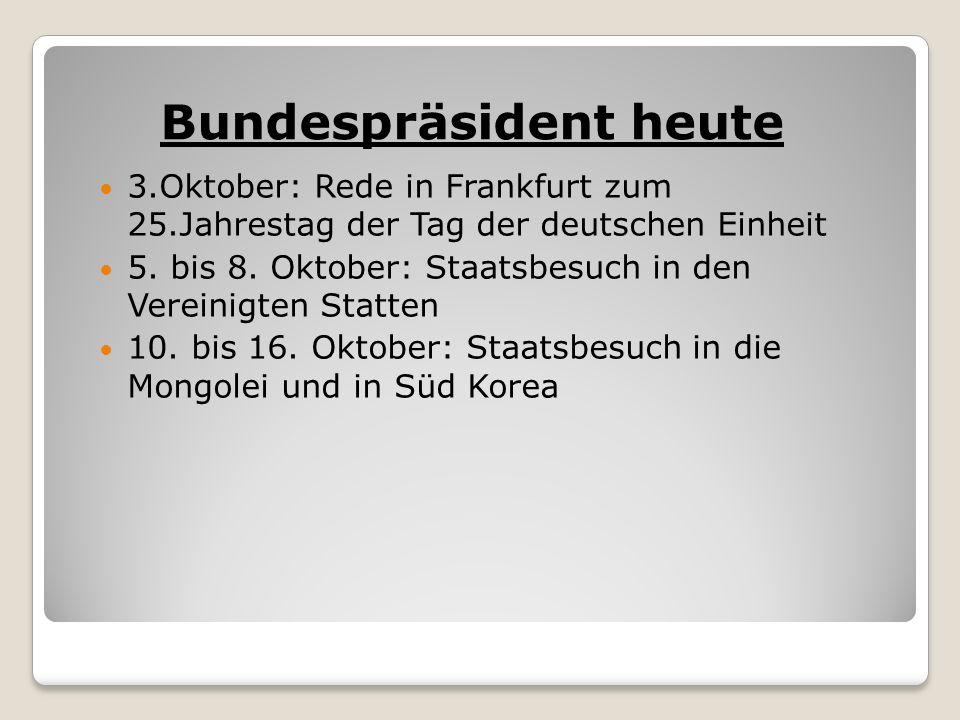 Bundespräsident heute 3.Oktober: Rede in Frankfurt zum 25.Jahrestag der Tag der deutschen Einheit 5.