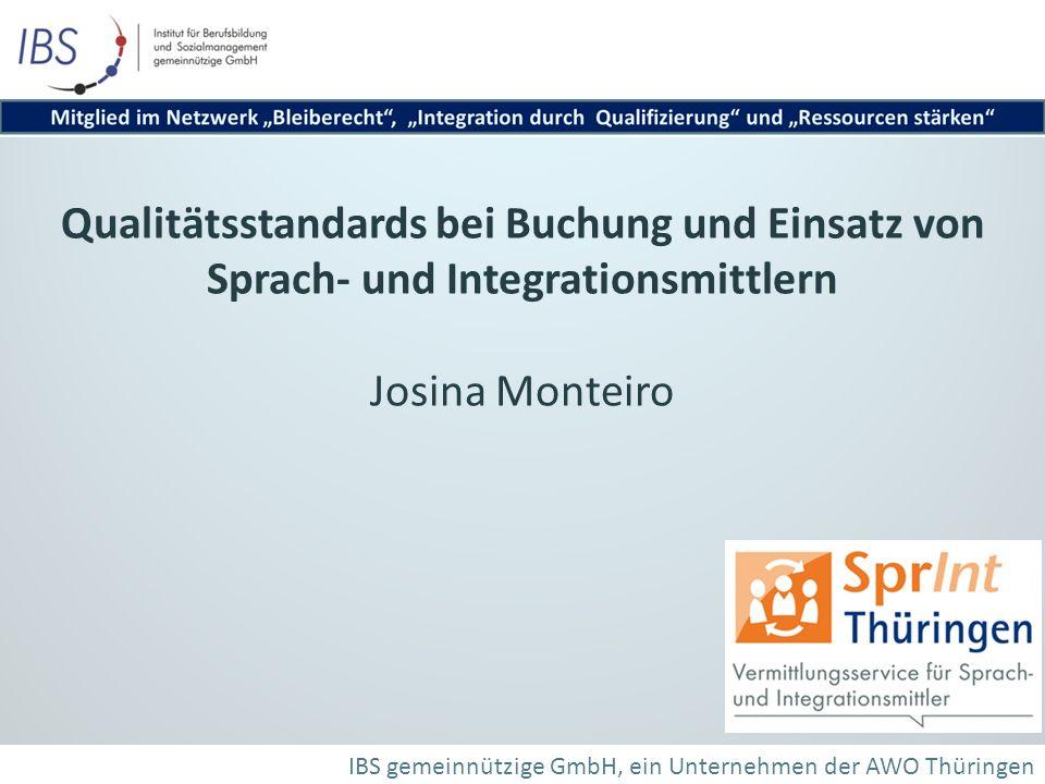 Qualitätsstandards bei Buchung und Einsatz von Sprach- und Integrationsmittlern Josina Monteiro IBS gemeinnützige GmbH, ein Unternehmen der AWO Thüringen