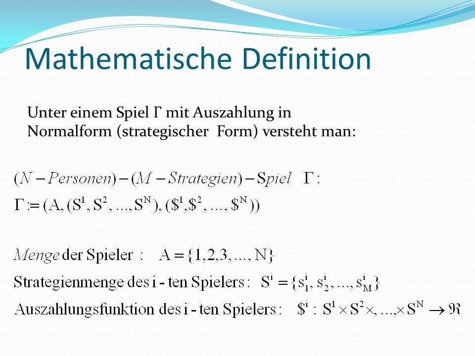 Mathematische Definition Unter einem Spiel Γ mit Auszahlung in Normalform (strategischer Form) versteht man: