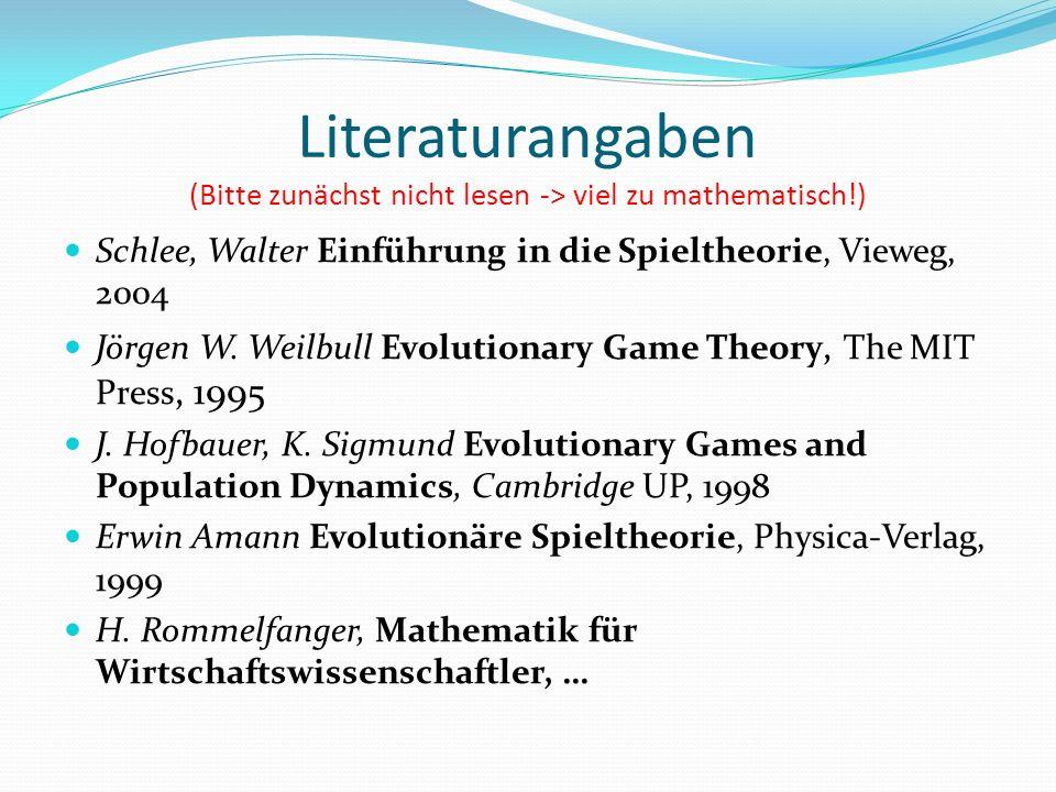 Literaturangaben (Bitte zunächst nicht lesen -> viel zu mathematisch!) Schlee, Walter Einführung in die Spieltheorie, Vieweg, 2004 Jörgen W. Weilbull