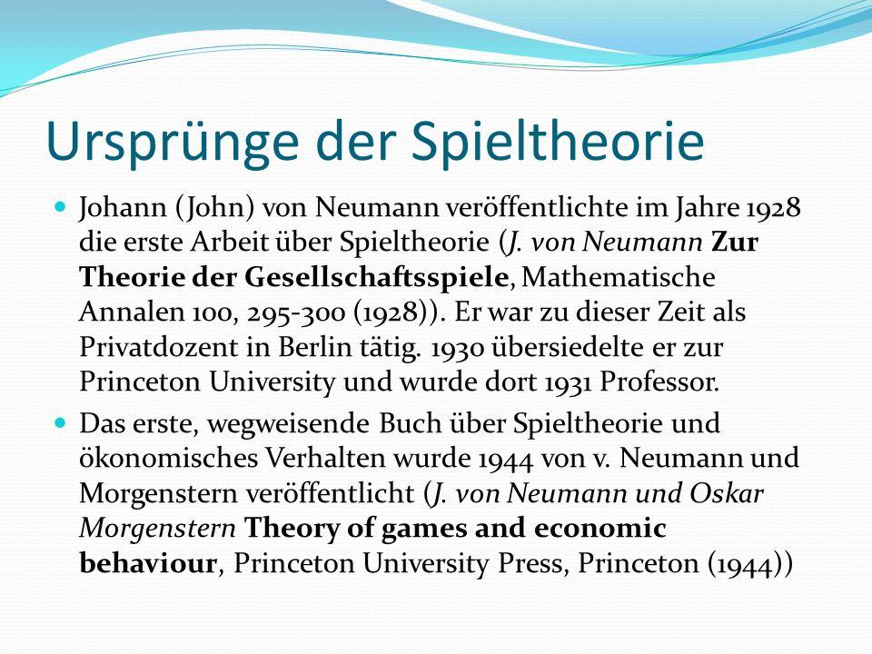 Ursprünge der Spieltheorie Johann (John) von Neumann veröffentlichte im Jahre 1928 die erste Arbeit über Spieltheorie (J. von Neumann Zur Theorie der