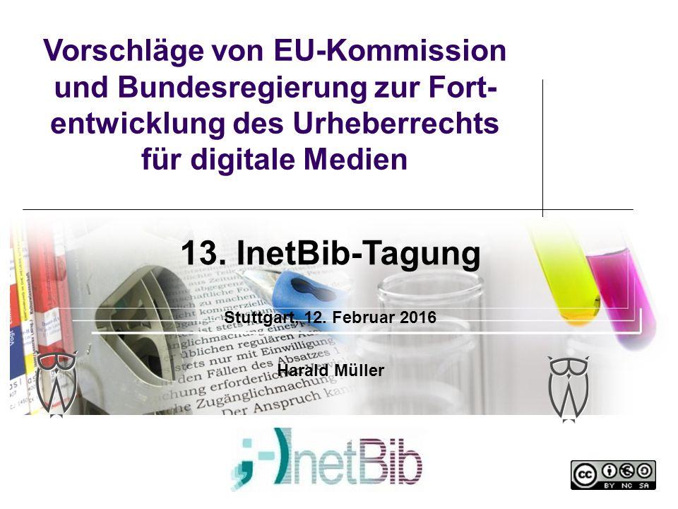 Vorschläge von EU-Kommission und Bundesregierung zur Fort- entwicklung des Urheberrechts für digitale Medien 13.